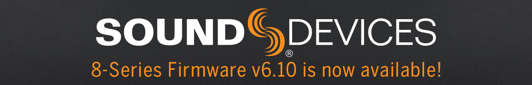 Sound Devices 8-Series Firmware v6.10 is now available!